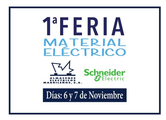 PRIMERA FERIA MATERIAL ELÉCTRICO DE ALMACENES ELECTRICOS MADRILEÑOS EN COLABORACIÓN CON SCHNEIDER ELECTRIC